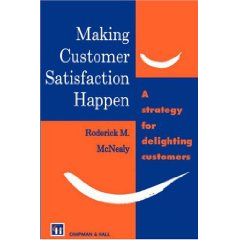 Making Customer Satisfaction Happen by Roderick McNealy
