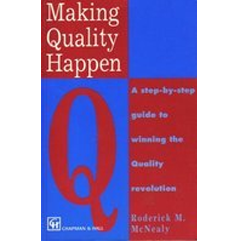 Making Quality Happen by Roderick McNealy. Buy it Now